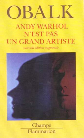 Couverture du livre « Andy Warhol N'Est Pas Un Grand Artiste (Ne Augmentee) » de Hector Obalk aux éditions Flammarion
