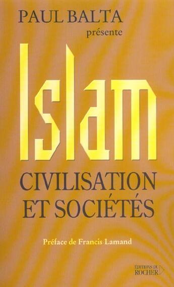 Couverture du livre « Islam : civilisation et societes » de Balta/Lamand aux éditions Rocher