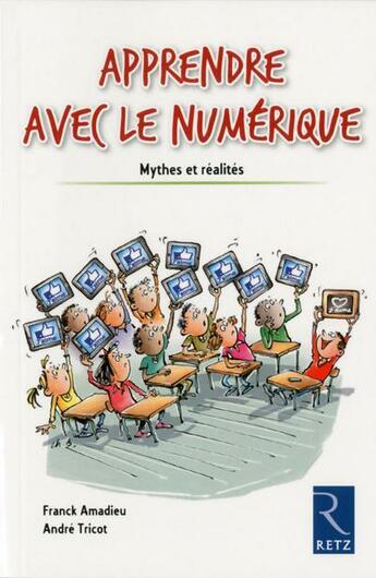 Couverture du livre « Apprendre avec le numérique ; mythes et réalités » de Andre Tricot et Franck Amadieu aux éditions Retz