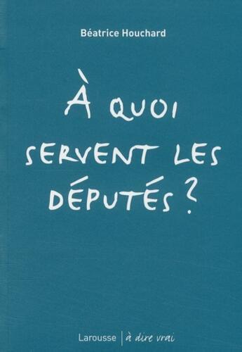 Couverture du livre « À quoi servent le députés ? » de Collectif aux éditions Larousse