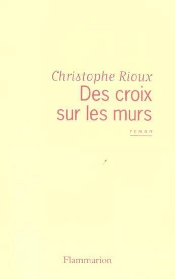 Couverture du livre « Des croix sur les murs » de Christophe Rioux aux éditions Flammarion