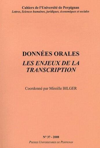 Couverture du livre « CAHIERS DE L'UNIVERSITE T.38 ; données orales ; les enjeux de la transcription » de Mireille Bilger aux éditions Pu De Perpignan