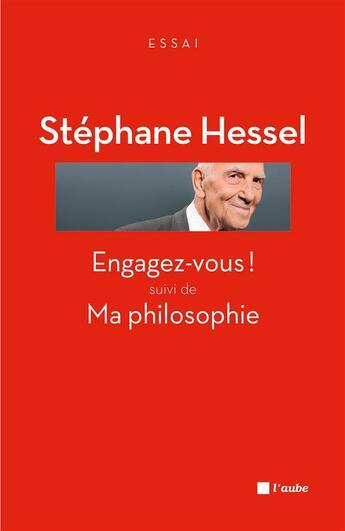 Couverture du livre « Engagez-vous ! ma philosophie » de Stephane Hessel aux éditions Editions De L'aube