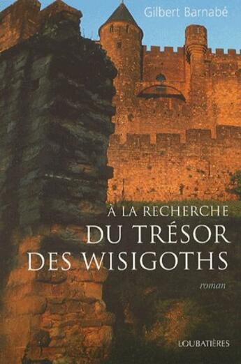Couverture du livre « A La Recherche Du Tresor Des Wisigoths » de Gilbert Barnabe aux éditions Loubatieres