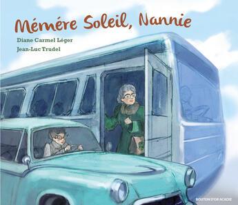 Couverture du livre « Memere soleil, nannie lune » de Diane Carmel Leger aux éditions Bouton D'or Acadie