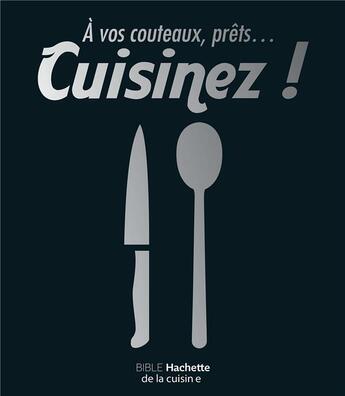 Couverture du livre « à vos couteaux, prêts ... cuisinez ! » de Collectif aux éditions Hachette Pratique