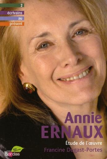 Couverture du livre « Annie Ernaux ; étude de l'oeuvre » de Dugast-Portes F aux éditions Bordas