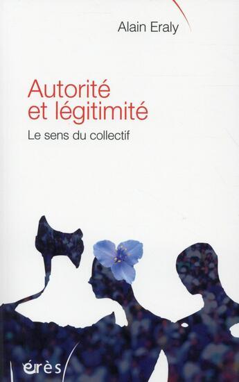 Couverture du livre « Autorité et légitimité ; le sens du collectif » de Alain Eraly aux éditions Eres