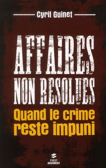 Couverture du livre « Affaires non résolues ; quand le crime reste impuni » de Cyril Guinet aux éditions First
