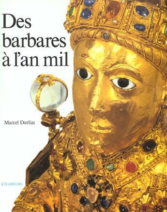 Couverture du livre « Des barbares a l'an mil » de Marcel Durliat aux éditions Citadelles & Mazenod