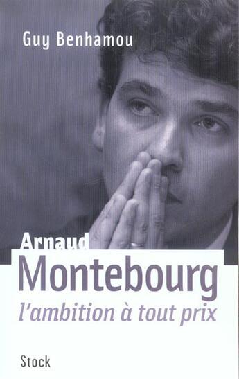 Couverture du livre « Arnaud Montebourg ; l'ambition à tout prix » de Guy Benhamou aux éditions Stock