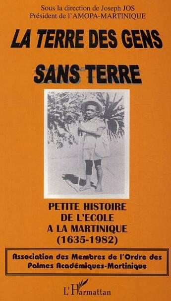 Couverture du livre « La Terre Des Gens Sans Terre ; Petite Histoire De L'Ecole A La Martinique » de Joseph Jos aux éditions L'harmattan