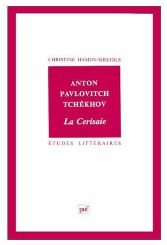 Couverture du livre « ETUDES LITTERAIRES T.40 ; Anton Pavlovitch Tchékhov ; la Cerisaie » de Christine Hamon-Sirejols aux éditions Puf