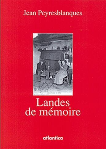 Couverture du livre « Landes de mémoire t.1 » de Jean Peyresblanques aux éditions Atlantica