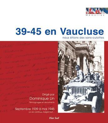 Couverture du livre « 39-45 en Vaucluse ; nous étions des sans-culottes » de Dominique Lin aux éditions Elan Sud