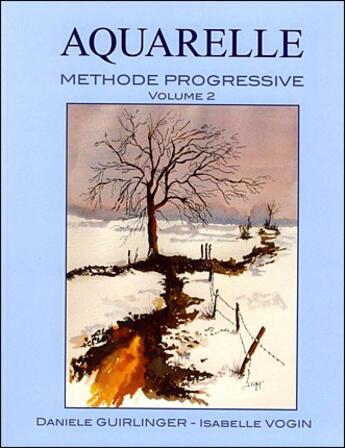 Couverture du livre « Aquarelle ; Methode Progressive T.2 » de Guirlinger et Vogin aux éditions Espaces Loisirs
