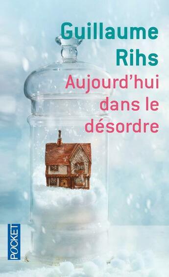 Couverture du livre « Aujourd'hui dans le désordre » de Guillaume Rihs aux éditions Pocket