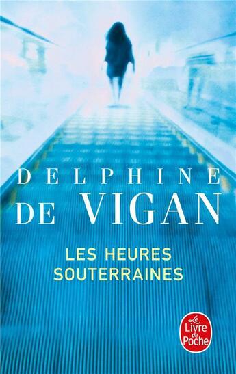 Couverture du livre « Les heures souterraines » de Delphine De Vigan aux éditions Lgf