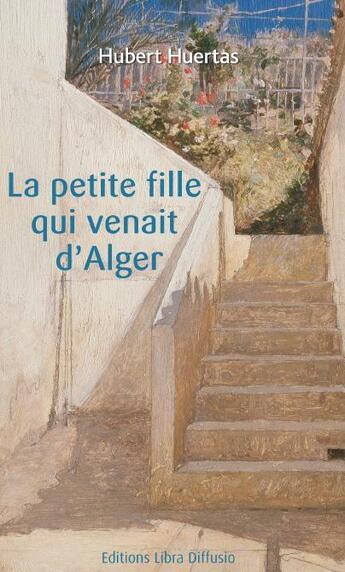 Couverture du livre « La petite fille qui venait d'Alger » de Hubert Huertas aux éditions Libra Diffusio