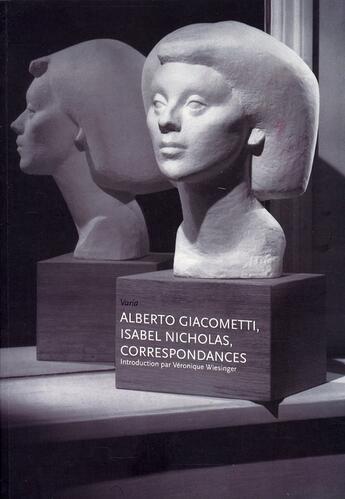 Couverture du livre « Alberto Giacometti Isabel Nicholas Correspondances » de Veronique Wiesinger aux éditions Fage