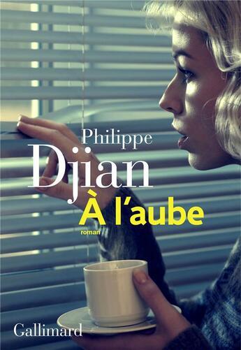 Couverture du livre « À l'aube » de Philippe Djian aux éditions Gallimard