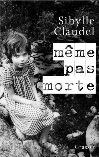 Couverture du livre « Même pas morte » de Sibylle Claudel aux éditions Grasset Et Fasquelle