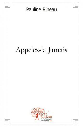 Couverture du livre « Appelez-La Jamais » de Pauline Rineau aux éditions Edilivre-aparis