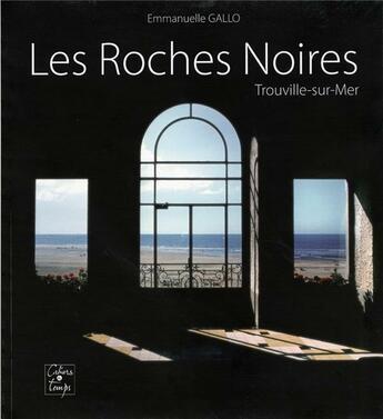 Couverture du livre « Les roches noires ; Trouville-sur-Mer » de Emmanuelle Gallo aux éditions Cahiers Du Temps