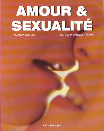 Couverture du livre « Amour et sexualité » de Amanda Roberts et Barbara Padgett-Yawn aux éditions Konemann