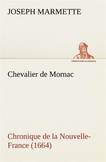 Couverture du livre « Chevalier De Mornac Chronique De La Nouvelle France 1664 » de Marmette J aux éditions Tredition