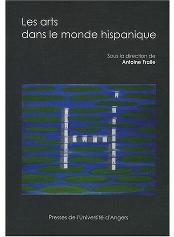 Couverture du livre « Arts Dans Le Monde Hispanique » de Fraile aux éditions Pu De Rennes