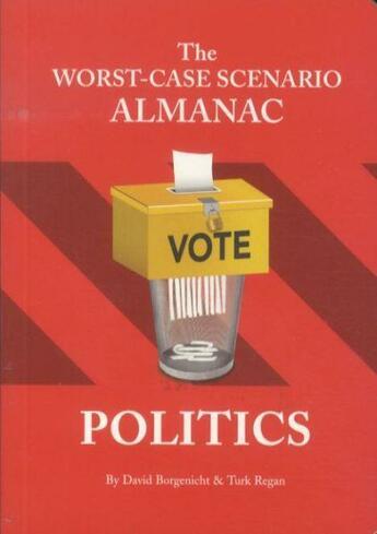 Couverture du livre « The Worst-case Scenario Almanac: Politics » de David Borgenicht et Turk Regan aux éditions Chronicle Books