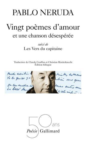 Couverture du livre « 20 poèmes d'amour et une chanson déseépéreée ; les vers du capitaine » de Pablo Neruda aux éditions Gallimard