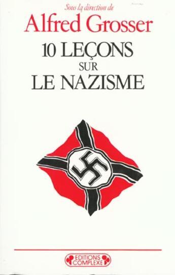 Couverture du livre « 10 Lecons Sur Le Nazisme » de Alfred Grosser aux éditions Complexe