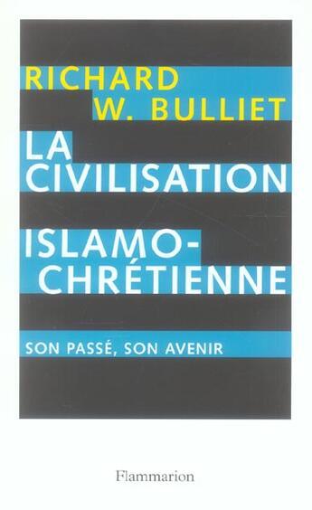 Couverture du livre « La civilisation islamo-chrétienne ; son passé, son avenir » de Richard W. Bulliet aux éditions Flammarion