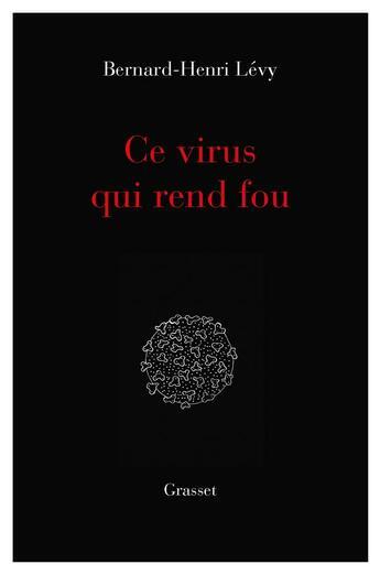 Couverture du livre « Ce virus qui rend fou » de Bernard-Henri Levy aux éditions Grasset Et Fasquelle