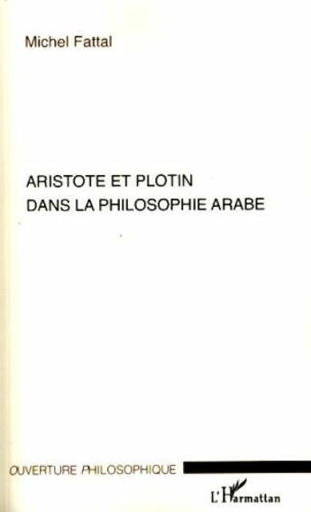 Couverture du livre « Aristote et Plotin dans la philosophie arabe » de Michel Fattal aux éditions L'harmattan