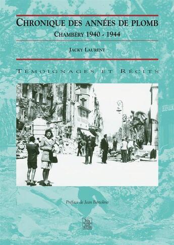 Couverture du livre « Chronique des années de plomb ; Chambery 1940-1944 » de Jacky Laurent aux éditions Editions Sutton