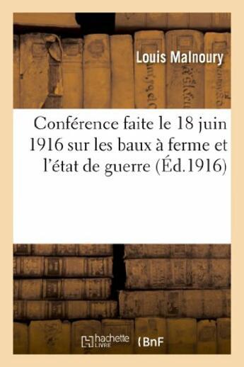 Couverture du livre « Conference faite le 18 juin 1916 sur les baux a ferme et l'etat de guerre » de Malnoury Louis aux éditions Hachette Bnf