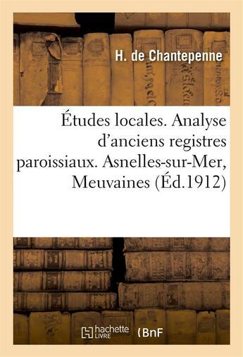 Couverture du livre « Etudes locales. analyse d'anciens registres paroissiaux. asnelles-sur-mer, meuvaines » de Chantepenne (De) H. aux éditions Hachette Bnf