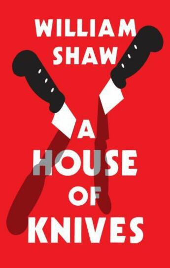 Couverture du livre « A House of Knives » de William Shaw aux éditions Quercus Publishing Digital