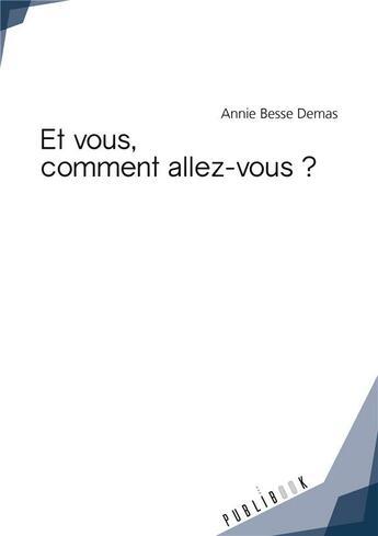 Couverture du livre « Et vous, comment allez-vous ? » de Annie Besse Demas aux éditions Publibook