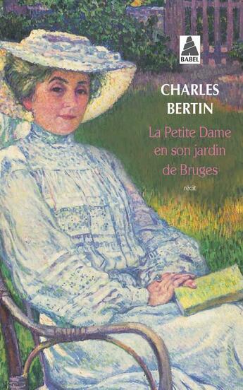 Couverture du livre « La petite dame en son jardin de Bruges » de Charles Bertin aux éditions Actes Sud