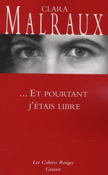 Couverture du livre « ...et pourtant j'étais libre » de Clara Malraux aux éditions Grasset Et Fasquelle