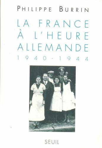 Couverture du livre « La France à l'heure allemande ; 1940-1944 » de Philippe Burrin aux éditions Seuil