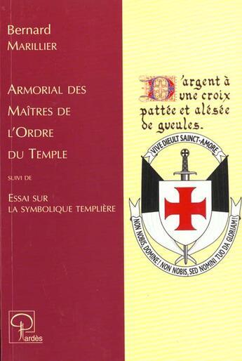 Couverture du livre « Armorial des maîtres de l'ordre du temple ; essai sur la symbolique templière » de Bernard Marillier aux éditions Pardes