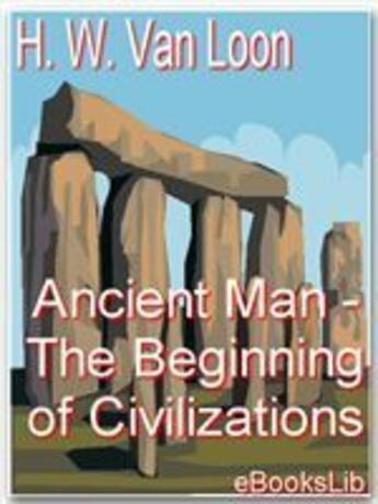 Couverture du livre « Ancient Man - The Beginning of Civilizations » de Hendrik Willem Van Loon aux éditions Ebookslib