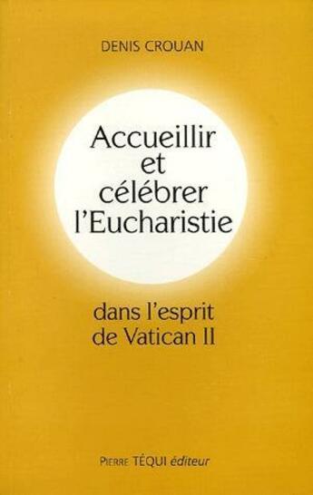Couverture du livre « Accueillir Et Celebrer L'Eucharistie Dans L'Esprit Du Vatican Ii » de Denis Crouan aux éditions Tequi