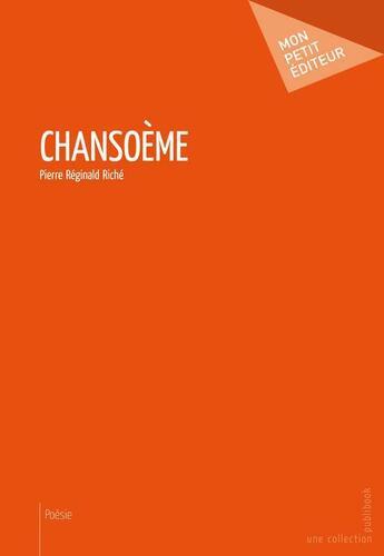 Couverture du livre « Chansoème » de Pierre Reginald Riche aux éditions Publibook