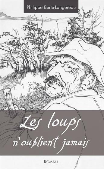 Couverture du livre « Les loups n'oublient jamais » de Philippe Berte-Langereau aux éditions Editions Sutton